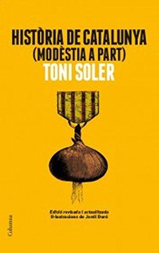 Descargar Libro Història de Catalunya modèstia a part: Edició actualitzada (Columna Librerias) de Antoni Soler i Guasch