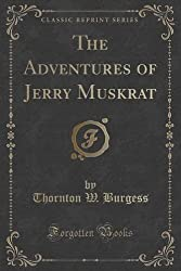 The Adventures of Jerry Muskrat (Classic Reprint) by Thornton W. Burgess (2015-07-11)