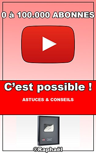 Passer de 0  100.000 abonns sur YouTube, c'est possible !