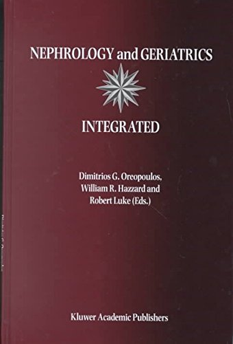 [(Nephrology and Geriatrics Integrated : Proceedings of the Conference on Integrating Geriatrics into Nephrology, Held in Jasper, Alberta, Canada, July 31-August 5, 1998)] [Edited by D. G. Oreopoulos] published on (August, 2000)