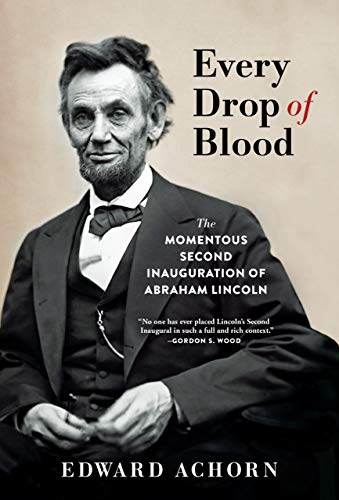 Every Drop of Blood: The Momentous Second Inauguration of Abraham Lincoln (English Edition)