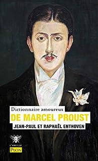 Dictionnaire amoureux de Marcel Proust par Jean-Paul Enthoven