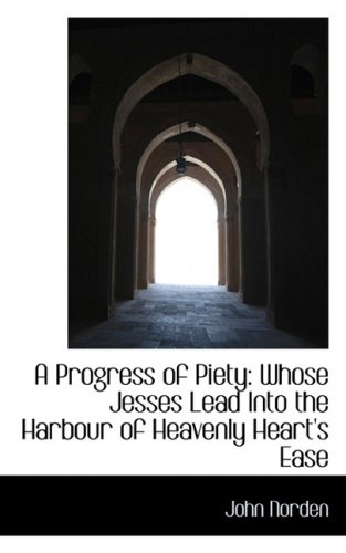 A Progress of Piety: Whose Jesses Lead Into the Harbour of Heavenly Heart's Ease