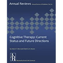 Cognitive Therapy: Current Status and Future Directions (Annual Review of Medicine Book 62)