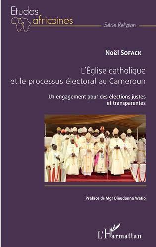 L'église catholique et le processus électoral au Cameroun: Un engagement pour des élections justes et transparentes