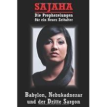 Sajaha: Prophezeiungen für ein neues Zeitalter: Babylon, Nebukadnezar und der dritte Sargon von Sajaha (Juni 2009) Gebundene Ausgabe
