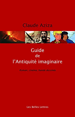 Guide de L'Antiquite Imaginaire (Romans, Essais, Poesie, Documents) par Claude Aziza