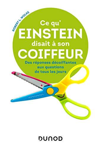 Ce qu'Einstein disait à son coiffeur - Des réponses décoiffantes à des questions de tous les jours par Robert Wolke