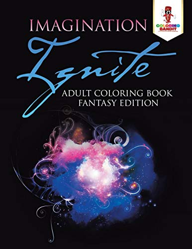 Imagination Ignite : Adult Coloring Book Fantasy Edition -