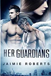 [(Her Guardians (Her Guardians Trilogy #1))] [By (author) Jaimie Roberts ] published on (September, 2014)