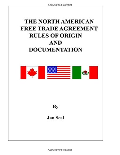 The North American Free Trade Agreement Rules of Origin and Documentation: 2017 Edition