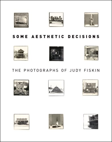 Some Aesthetic Decisions: The Photographs of Judy Fiskin