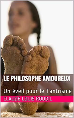 LE PHILOSOPHE AMOUREUX: Un éveil pour le Tantrisme (Roman) par Claude Louis Roudil