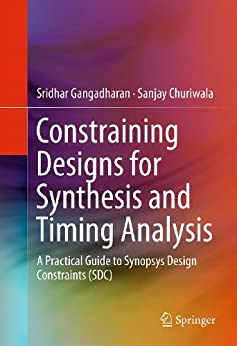 Constraining Designs for Synthesis and Timing Analysis: A Practical Guide to Synopsys Design Constraints (SDC) by [Gangadharan, Sridhar, Churiwala, Sanjay]