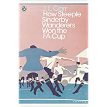 How Steeple Sinderby Wanderers Won the F.A. Cup (Penguin Modern Classics) (English Edition)