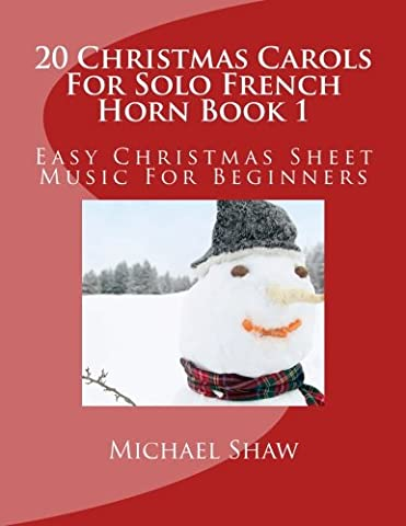 20 Christmas Carols For Solo French Horn Book 1: Easy Christmas Sheet Music For Beginners: Volume 1