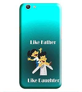 HiFi Designer Phone Back Case Cover Oppo F3 :: OppoF3 :: F3 Oppo :: F3 ( Like Father Like Daughter )