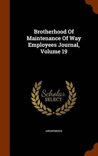 Brotherhood Of Maintenance Of Way Employees Journal, Volume 19