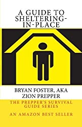 A Guide to Sheltering-In-Place: Don't be scared, Don't panic, Shelter-In-Place (The Prepper's Survival Guide Series) by Zion Prepper (2013-05-24)