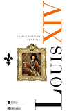 Louis XIV (FRANCE ROIS) (French Edition)