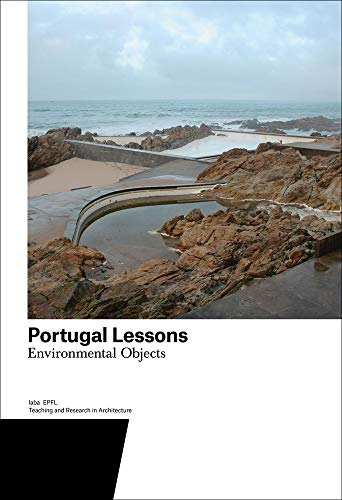 Portugal Lessons: Environmental Objects. Teaching and Research in Architecture (Teaching and Reserach in Architecture)