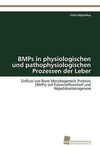 BMPs in physiologischen und pathophysiologischen Prozessen der Leber: Einfluss von Bone Morphogenetic Proteins (BMPs) auf Eisenstoffwechsel und Hepatokanzerogenese by Ulrike M??gdefrau (2011-10-04)
