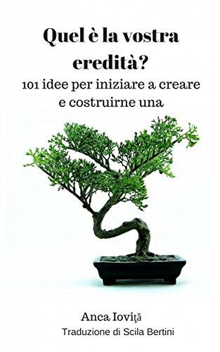 quel-e-la-vostra-eredita-101-idee-per-iniziare-a-creare-e-costruirne-una-italian-edition