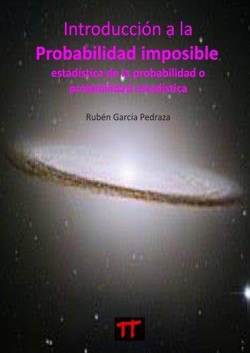 Introducción a la Probabilidad Imposible: Estadística de la probabilidad o probabilidad estadística por Rubén García Pedraza
