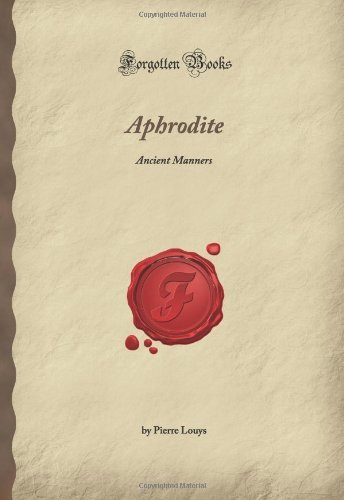 Aphrodite: Ancient Manners (Forgotten Books) by Pierre Firminger Louys (7-May-2008) Paperback