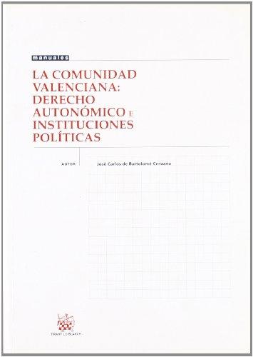 La Comunidad Valenciana : Derecho Autonónico e Instituciones Políticas