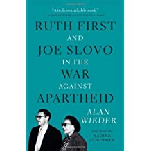 Ruth First and Joe Slovo in the War to End Apartheid: Written by Alan Wieder, 2013 Edition, Publisher: Monthly Review Press,U.S. [Paperback]