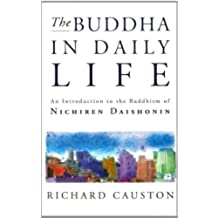 The Buddha In Daily Life: An Introduction to the Buddhism of Nichiren Daishonin (English Edition)