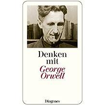 Denken mit George Orwell: Ein Wegweiser in die Zukunft (detebe, Band 23498)