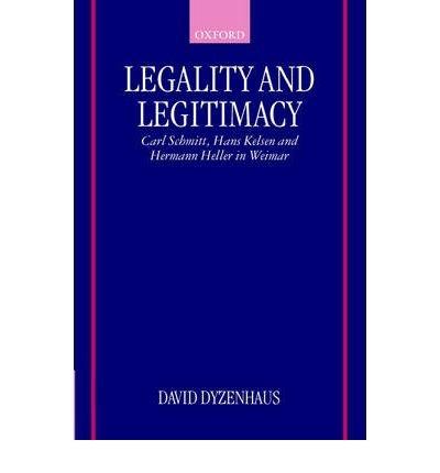 [(Legality and Legitimacy: Carl Schmitt, Hans Kelsen and Hermann Heller in Weimar)] [Author: David Dyzenhaus] published on (November, 1999)
