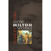 How Milton Works by Stanley Fish (2003-10-15)