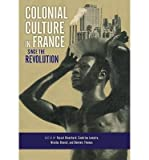 By Pascal Blanchard ; Sandrine Lemaire ; Nicolas Bancel ; Dominic Thomas ; Alexis Pernsteiner ( Author ) [ Colonial Culture in France Since the Revolution By Nov-2013 Hardcover