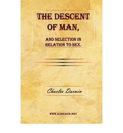 [(The Descent of Man, and Selection in Relation to Sex.)] [Author: Professor Charles Darwin] published on (March, 2009)