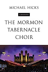 The Mormon Tabernacle Choir: A Biography (Music in American Life) by Michael Hicks (2015-03-11)