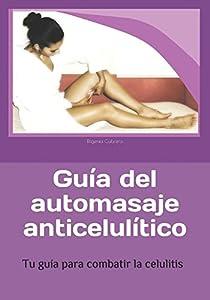 masaje estético: Guia del automasaje anticelulitico: Tu guía para combatir la celulitis