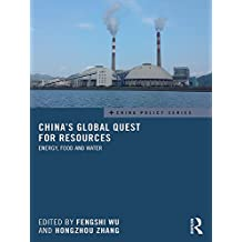 China's Global Quest for Resources: Energy, Food and Water (China Policy Series)