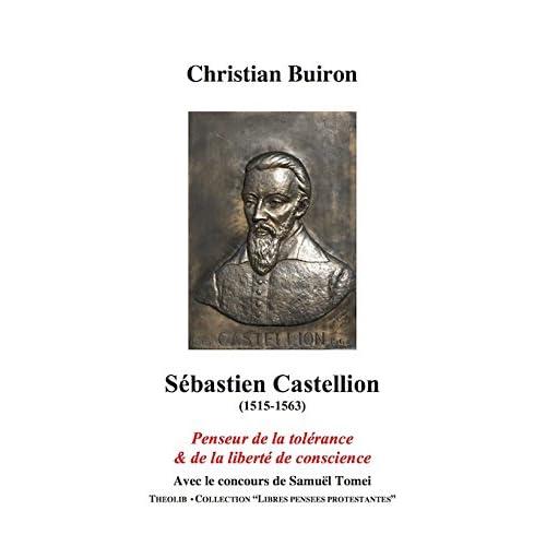 Sebastien Castellion (1515-1563). Penseur de la Tolerance et de la Liberte de Conscience