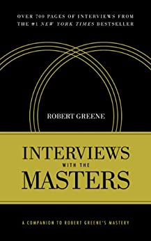 Interviews with the Masters: A Companion to Robert Greene's Mastery by [Greene, Robert]