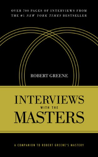 Interviews with the Masters: A Companion to Robert Greene's Mastery (English Edition)
