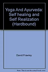 Yoga And Ayurveda: Self healing and Self Realization (Hardbound)