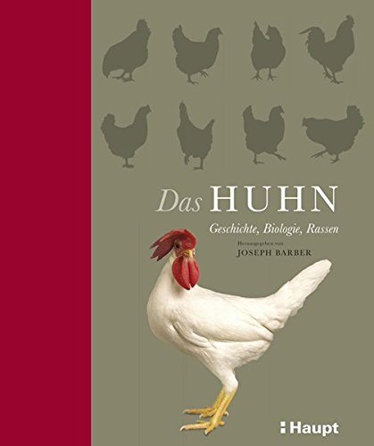 Das Huhn: Geschichte, Biologie, Rassen