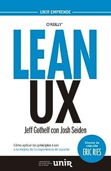 LEAN UX: Cómo aplicar los principios Lean a la mejora de la experiencia de usuario de [Gothelf, Jeff]