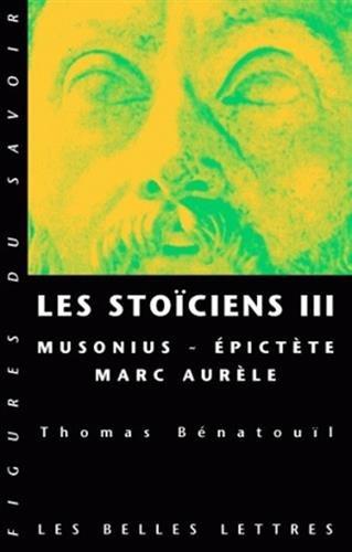 Les Stociens III: Musonius, pictte et Marc Aurle