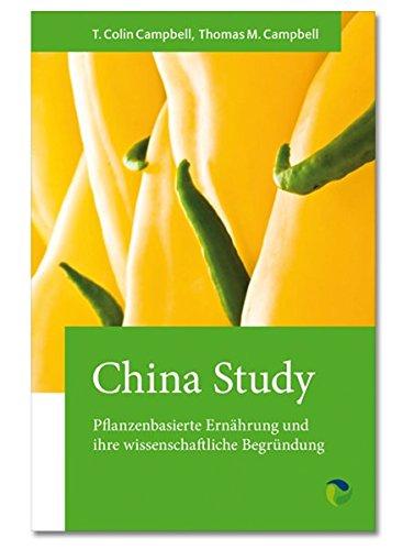 China Study: Pflanzenbasierte Ernährung und ihre wissenschaftliche Begründung (China Study Buch)