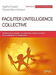 Faciliter l'intelligence collective : 35 fiches pour innover, co-construire, mettre en action et accompagner le changement