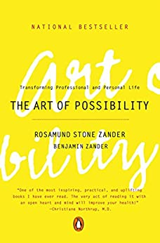 The Art of Possibility: Transforming Professional and Personal Life by [Zander, Rosamund Stone, Zander, Benjamin]